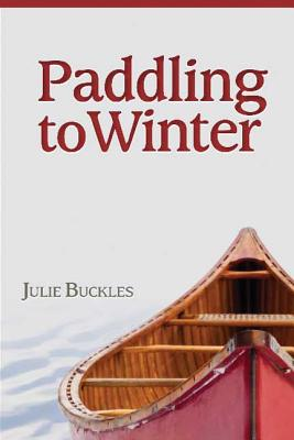 Paddling to Winter Julie Buckles